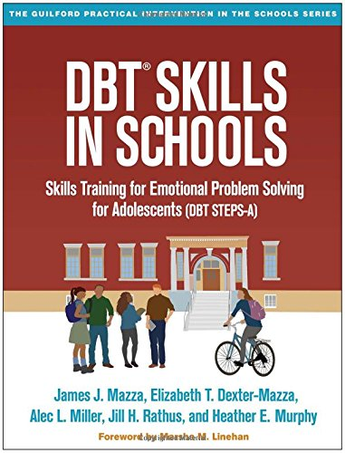 DBT® Skills in Schools: Skills Training for Emotional Problem Solving for Adolescents (DBT STEPS-A) (The Guilford Practical Intervention in the Schools Series) por James J. Mazza