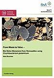 From waste to Value: Bio-Nylon Monomers from Renewables using Corynebacterium glutamicum (Schriftenreihe des Institutes für Bioverfahrenstechnik der Technischen Universität Braunschweig, Band 71)