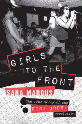 Girls to the Front: The True Story of the Riot Grrrl