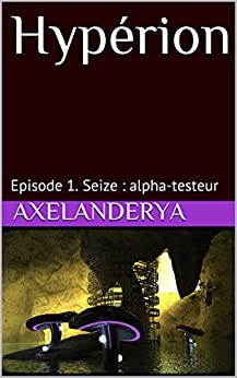 Hypérion: Episode 1. Seize : alpha-testeur par [Axelanderya]