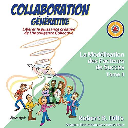 Collaboration Générative: Libérer la puissance créative  de L'Intelligence Collective par Robert Brian Dilts