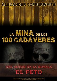 La mina de los 100 cadáveres (El relato): La aparición de los fantasmas de [Copperwhite, Alexander]