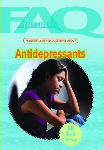 Frequently Asked Questions about Antidepressants (FAQ: Teen Life) by Judy Monroe Peterson (2010-01-15)