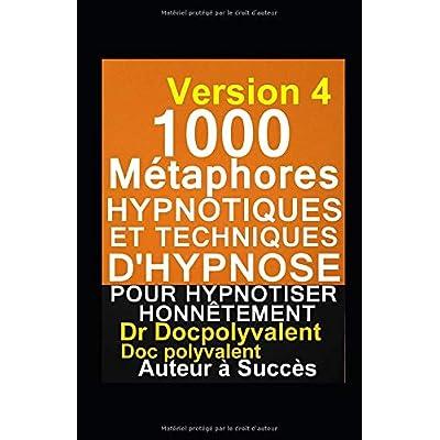 1000 Métaphores hypnotiques et techniques d'hypnose pour hypnotiser honnêtement: livre d'hypnose pour mieux hypnotiser et atteindre des objectifs