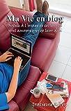 Telecharger Livres Ma vie en blog Notice a l usage de celles qui sont amoureuses de leur ami (PDF,EPUB,MOBI) gratuits en Francaise