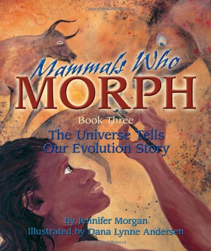 Mammals Who Morph: The Universe Tells Our Evolution Story: Book 3 (Universe S.)