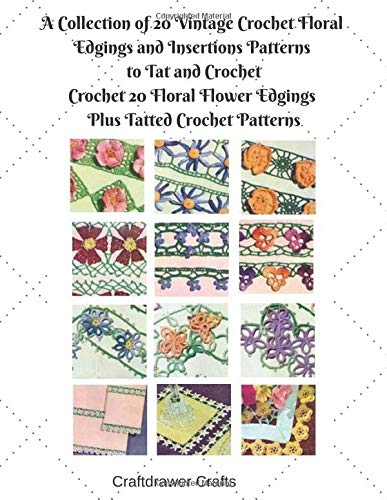A Collection of 20 Vintage Crochet Floral Edgings and Insertions Patterns to Tat and Crochet Crochet 20 Floral Flower Edgings  Plus Tatted Crochet Patterns -