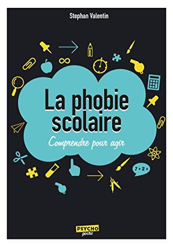 La phobie scolaire : Comprendre pour agir par Stephan Valentin