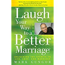 Laugh Your Way to a Better Marriage: Unlocking the Secrets to Life, Love and Marriage (English Edition)