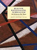 Realism, Rationalism, Surrealism: Art Between the Wars (Open University: Modern Art - Practices & Debates)