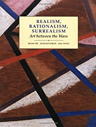 Realism, Rationalism, Surrealism: Art Between the Wars (Modern Art, Practices & Debates)