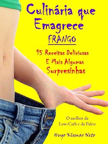 Culinária que Emagrece - Frango: 15 Receitas Deliciosas e Mais Algumas Surpresinhas (Portuguese Edition) por Hugo Klemar Neto