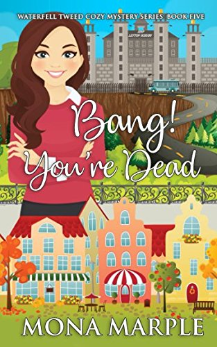 Bang! You're Dead (Waterfell Tweed Cozy Mystery Series, Band 5) - Tweed-band
