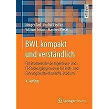 BWL kompakt und verständlich: Für Studierende von Ingenieurs- und IT-Studiengängen sowie für Fach- und Führungskräfte ohne BWL-Studium