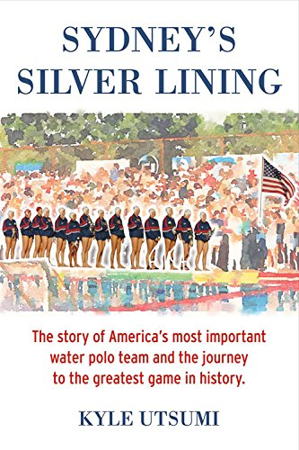 sydneys-silver-lining-the-story-of-americas-most-important-water-polo-team-and-the-journey-to-the-gr