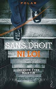 Sans droit ni loi par Jacques-Yves Martin