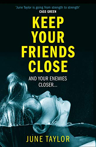 Keep Your Friends Close: A gripping psychological thriller full of shocking twists you won't see coming por June Taylor