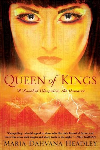 Queen of Kings: A Novel of Cleopatra, the Vampire by Maria Dahvana Headley (2012-05-01)