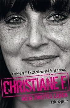 Christiane F. - Mein zweites Leben: Autobiografie von [Felscherinow, Christiane V., Vukovic, Sonja]