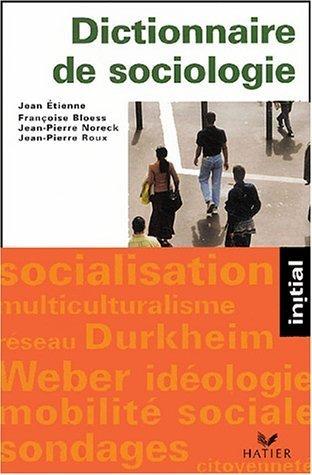 Dictionnaire de sociologie : Les notions, les mécanismes, les auteurs de Jean-Paul Roux (15 septembre 2004) Broché