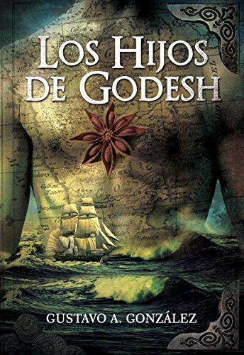 LOS HIJOS DE GODESH: La apuesta de un capitán y las islas donde ocurren hechos impredecibles por Gustavo A. González