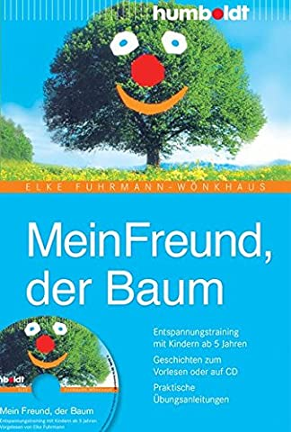 Mein Freund der Baum. Buch mit Audio-CD: Entspannungstraining mit Kindern ab 5 Jahren. Geschichten zum Vorlesen oder auf CD. Praktische Übungsanleitungen