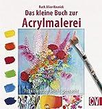 Das kleine Buch zur Acrylmalerei: Praxiswissen leicht gemacht