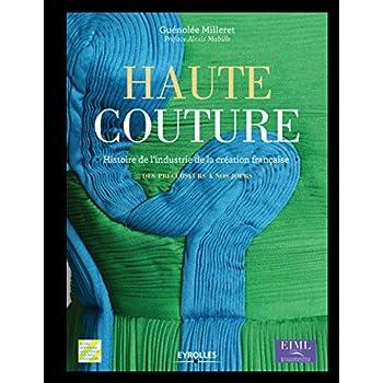 Haute couture : Histoire de l'industrie de la création française - Des précurseurs à nos jours