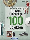 Fußball Bildband: Die Bundesliga-Geschichte in 100 Objekten. Fußbälle, Pokale, Schuhe, Trikots und vieles mehr. Die Bundesliga und ihre Geschichte.