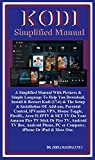 Kodi Simplified Manual:  A Simplified Manual With Pictures & Simple Language To Help You Download, Install & Restart Kodi (17.6) & The Setup & Installation ... Control, IPVanish... (English Edition)