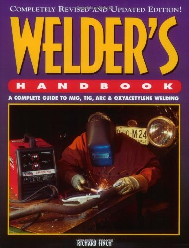 Welder's Handbook: A Complete Guide to MIG, TIG, ARC and Oxyacetylene Welding by Richard Finch (1-Feb-1997) Paperback