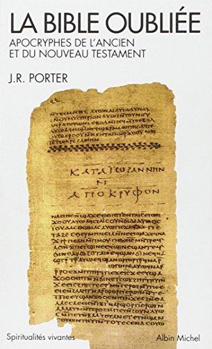 La Bible oubliée: Apocryphes de l'Ancien et du Nouveau Testament par J.R. Porter