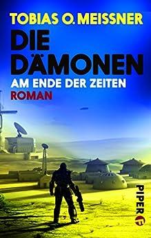Die Dämonen: Am Ende der Zeiten. Roman (Die Dämonen 3) von [Meissner, Tobias O., Meißner, Tobias O.]
