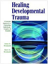 Healing Developmental Trauma: A Systems Approach to Counseling Individuals, Couples, and Families by Janae B. Weinhold (2010-07-15)
