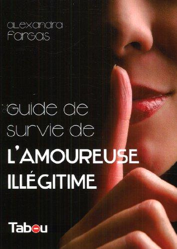 Le guide de survie de l'amoureuse illégitime : 44 principes incontournables