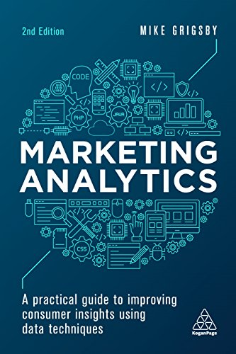 Marketing Analytics: A Practical Guide to Improving Consumer Insights Using Data Techniques por Mike Grigsby