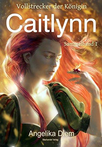 Caitlynn: Vollstrecker der Königin Sammelband 1 (Die Türme von Ibjadar)