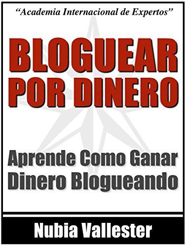 Blogueando Por Dinero - Descubre Como Ganar Dinero En Tu Blog Por Internet de [Vallester