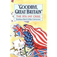 """[(""""Goodbye, Great Britain"""" : The 1976 IMF Crisis)] [By (author) Kathleen Burk ] published on (July, 1992)"""