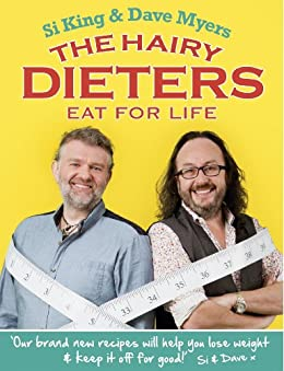 The Hairy Dieters Eat for Life: How to Love Food, Lose Weight and Keep it Off for Good! (Hairy Bikers) by [Bikers, Hairy, King, Si, Myers, Dave]