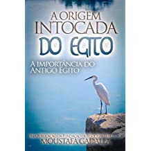 A Origem Intocada do Egito : A importância do Antigo Egito (Portuguese Edition)