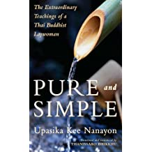 Pure and Simple: The Extraordinary Teachings of a Thai Buddhist Laywoman (English Edition)