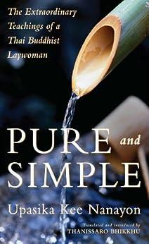 Pure and Simple: The Extraordinary Teachings of a Thai Buddhist Laywoman (English Edition) par [Nanayon, Upasika Kee]