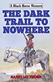 The Dark Trail to Nowhere (Black Horse Western)