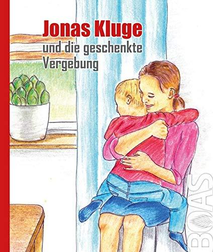 Jonas Kluge und die geschenkte Vergebung (Jonas-Kluge-Reihe)