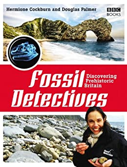 The Fossil Detectives: Discovering Prehistoric Britain by [Palmer, Douglas, Cockburn, Hermione]