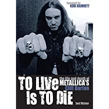 """To Live is to Die: The Life and Death of """"Metallica""""'s Cliff Burton"""
