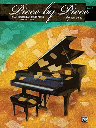 Piece by Piece, Book 3: 7 Late Intermediate Color Pieces for Solo Piano