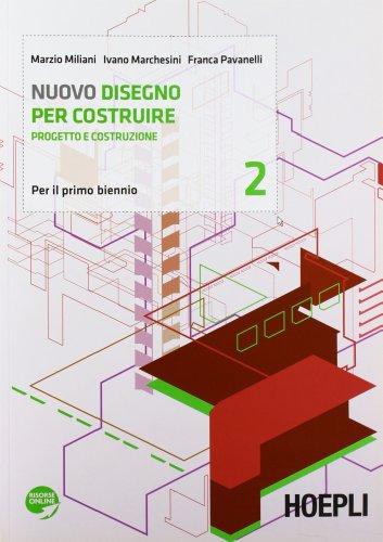 Nuovo disegno per costruire. Progetto e costruzione. Con espansione online. Per gli Ist. tecnici per geometri: 2