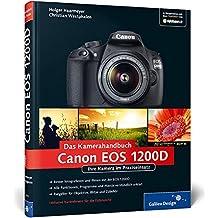 Canon EOS 1200D. Das Kamerahandbuch: Ihre Kamera im Praxiseinsatz (Galileo Design)